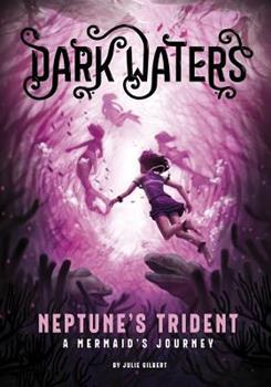 Neptune's Trident: A Mermaid's Journey - Book #3 of the Dark Waters
