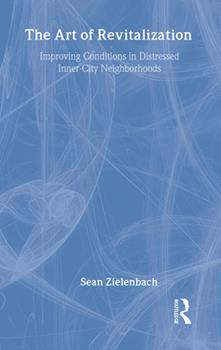 Hardcover The Art of Revitalization: Improving Conditions in Distressed Inner-City Neighborhoods Book