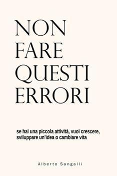 Paperback Non fare questi errori: se hai una piccola attivit?, vuoi crescere, sviluppare un'idea o cambiare vita [Italian] Book