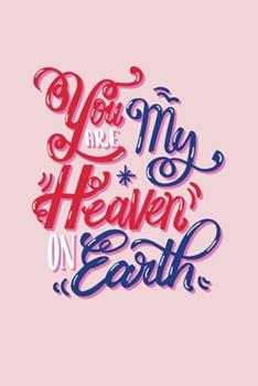 Paperback You Are My Heaven on Earth : Happy Valentines Day Featuring Valentine's Day Journal Book