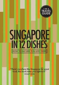 Singapore in 12 Dishes: How to Eat Like You Live There 0473443333 Book Cover