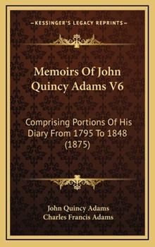 Hardcover Memoirs of John Quincy Adams V6 : Comprising Portions of His Diary from 1795 To 1848 (1875) Book