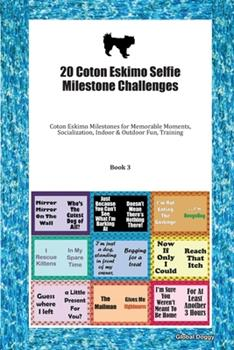 Paperback 20 Coton Eskimo Selfie Milestone Challenges : Coton Eskimo Milestones for Memorable Moments, Socialization, Indoor & Outdoor Fun, Training Book 3 Book