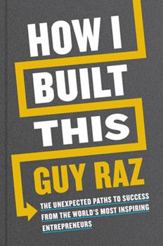 Hardcover How I Built This : The Unexpected Paths to Success from the World's Most Inspiring Entrepreneurs Book