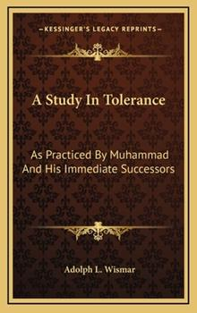 Hardcover A Study in Tolerance : As Practiced by Muhammad and His Immediate Successors Book