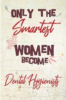 Paperback Only the Smartest Women Become Dental Hygienists : The Best Gift for the Dental Hygienists, 6x9 Dimension-140pages, Notebook / Journal / Diary, Notebook Writing Journal, Lined Composition Notebook Great Thank You Gift for Women Dental Hygienists Book