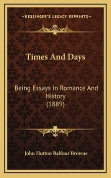 Hardcover Times and Days : Being Essays in Romance and History (1889) Book