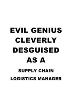 Paperback Evil Genius Cleverly Desguised As a Supply Chain Logistics Manager : Funny Supply Chain Logistics Manager Notebook, Supply Chain Workerics Managing/Organizer Journal Gift, Diary, Doodle Gift or Notebook - 6 X 9 Compact Size, 109 Blank Lined Pages Book