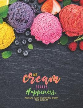 """Paperback Ice Cream equals Happiness: """"ANIMAL TWO"""" Coloring Book for Adults, Large 8.5""""x11"""", Ability to Relax, Brain Experiences Relief, Lower Stress Level, Book"""