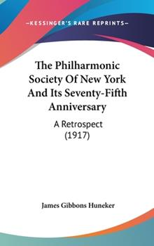 Hardcover The Philharmonic Society of New York and Its Seventy-Fifth Anniversary : A Retrospect (1917) Book