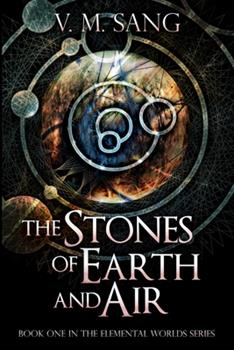 The Stones of Earth and Air - Book #1 of the Elemental Worlds