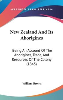 Hardcover New Zealand and Its Aborigines : Being an Account of the Aborigines, Trade, and Resources of the Colony (1845) Book