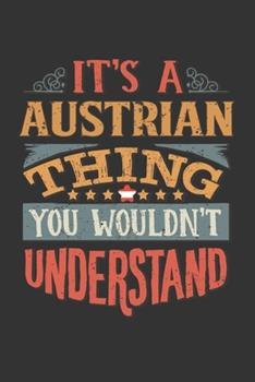 Paperback It's a Austrian Thing You Wouldn't Understand : Austria Notebook Journal 6x9 Personalized Gift for It's a Austrian Thing You Wouldn't Understand Lined Paper Book