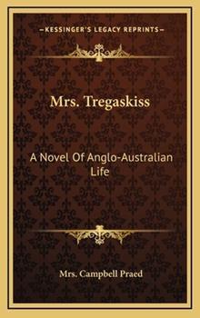 Hardcover Mrs Tregaskiss : A Novel of Anglo-Australian Life Book
