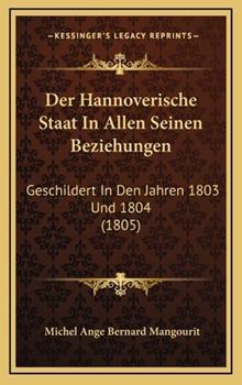 Hardcover Der Hannoverische Staat in Allen Seinen Beziehungen : Geschildert in Den Jahren 1803 Und 1804 (1805) Book