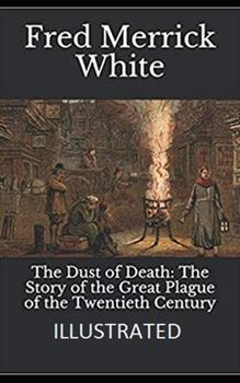 Paperback The Dust of Death: The Story of the Great Plague of the Twentieth Century Illustrated Book