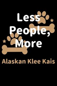 Paperback Less People, More Alaskan Klee Kais : Journal (Diary, Notebook) Funny Dog Owners Gift for Alaskan Klee Kai Lovers Book