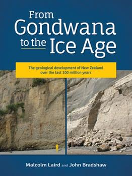 From Gondwana to the Ice Age: The geology of New Zealand over the last 100 million years 1927145996 Book Cover