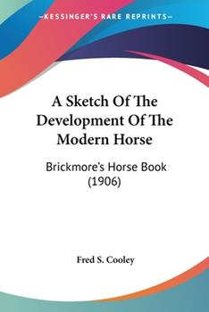 Paperback A Sketch of the Development of the Modern Horse : Brickmore's Horse Book (1906) Book