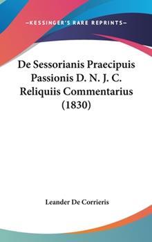 Hardcover De Sessorianis Praecipuis Passionis D N J C Reliquiis Commentarius Book