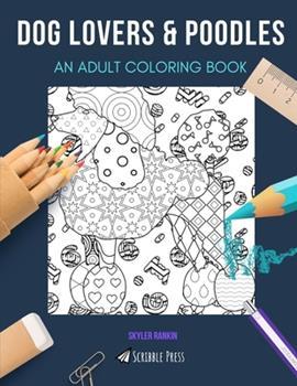 Paperback Dog Lovers & Poodles: AN ADULT COLORING BOOK: An Awesome Coloring Book For Adults Book