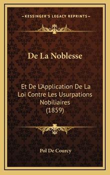 Hardcover De la Noblesse : Et de L'Application de la Loi Contre les Usurpations Nobiliaires (1859) Book