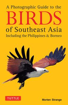 A Photographic Guide to the Birds of Southeast Asia: Including the Philippines and Borneo (Princeton Field Guides) 9625934030 Book Cover