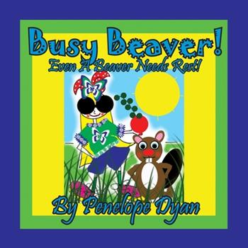 Paperback Busy Beaver! Even a Beaver Needs Rest! [Large Print] Book