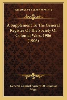 Paperback A Supplement to the General Register of the Society of Colonial Wars 1906 Book