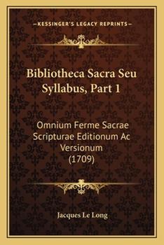 Paperback Bibliotheca Sacra Seu Syllabus, Part : Omnium Ferme Sacrae Scripturae Editionum Ac Versionum (1709) Book