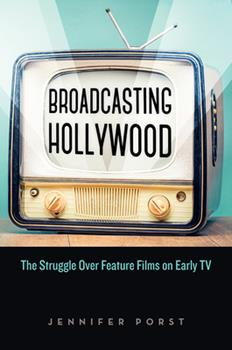 Paperback Broadcasting Hollywood: The Struggle Over Feature Films on Early TV Book