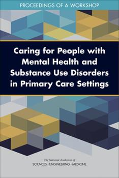 Paperback Caring for People with Mental Health and Substance Use Disorders in Primary Care Settings: Proceedings of a Workshop Book