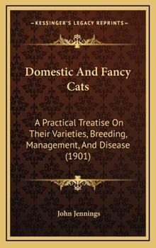 Hardcover Domestic and Fancy Cats: A Practical Treatise on Their Varieties, Breeding, Management, and Disease (1901) Book