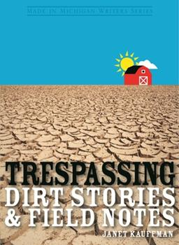 Trespassing: Dirt Stories and Field Notes (Great Lakes Books) (Great Lakes Books) 0814333745 Book Cover