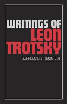 Writings of Leon Trotsky: Supplement 1, 1929-33 - Book #13 of the Writings of Leon Trotsky