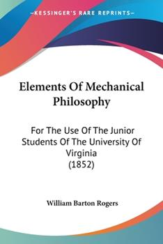 Paperback Elements of Mechanical Philosophy : For the Use of the Junior Students of the University of Virginia (1852) Book