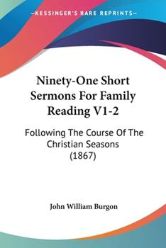 Paperback Ninety-One Short Sermons for Family Reading V1-2 : Following the Course of the Christian Seasons (1867) Book