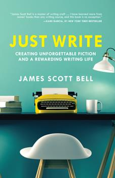 Paperback Just Write: Creating Unforgettable Fiction and a Rewarding Writing Life Book