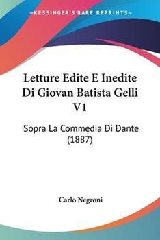 Paperback Letture Edite E Inedite Di Giovan Batista Gelli V1 : Sopra la Commedia Di Dante (1887) Book