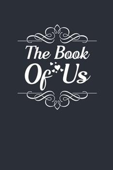 Paperback The Book of Us : Fill in the Blank Notebook and Memory Journal for Couples, Daily Reflections for Couples, Original Appreciation Gift for Newlyweds Book