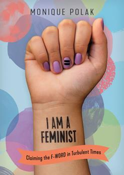 I Am a Feminist: Claiming the F-Word in Turbulent Times 145981892X Book Cover