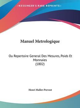 Hardcover Manuel Metrologique : Ou Repertoire General des Mesures, Poids et Monnaies (1802) Book