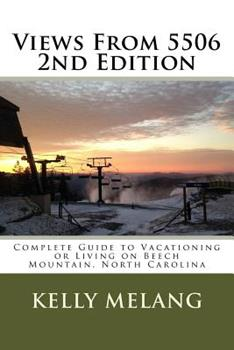 Paperback Views From 5506 2nd Edition: Complete Guide to Vacationing or Living on Beech Mountain, North Carolina Book