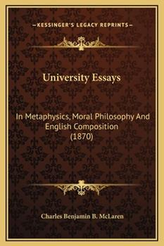 Hardcover University Essays : In Metaphysics, Moral Philosophy and English Composition (1870) Book