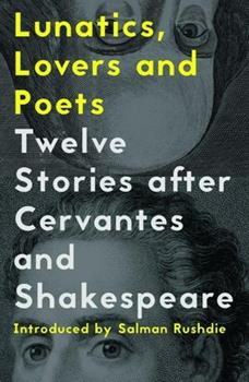 Lunatics, Lovers and Poets: Twelve Stories after Cervantes and Shakespeare 1908276789 Book Cover