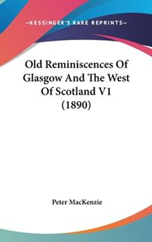 Hardcover Old Reminiscences of Glasgow and the West of Scotland V1 Book