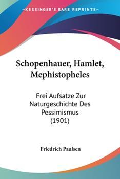 Paperback Schopenhauer, Hamlet, Mephistopheles : Frei Aufsatze Zur Naturgeschichte des Pessimismus (1901) Book