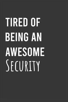 Paperback Tired of Being an Awesome Security : Funny Notebook, Appreciation / Thank You / Birthday Gift for Security Book