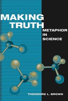 Hardcover Making Truth: METAPHOR IN SCIENCE Book