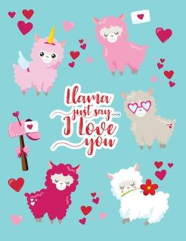 Paperback Llama Just Say I Love You: Cute Llamas Sketchbook Valentine's Day gift For 4-10 Year Old Girls Blank Papers for Drawing, Doodling, or Sketching. Book